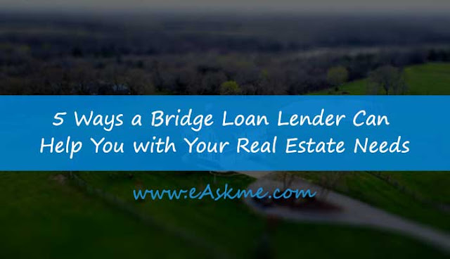 5 Ways a Bridge Loan Lender Can Help You with Your Real Estate Needs: eAskme
