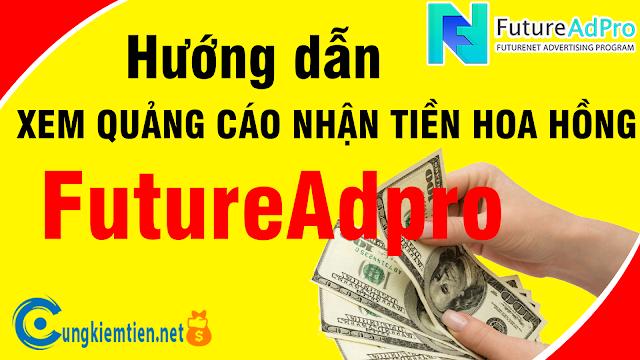 Hướng dẫn Click quảng để tiền nhận hoa hồng từ Futureadpro