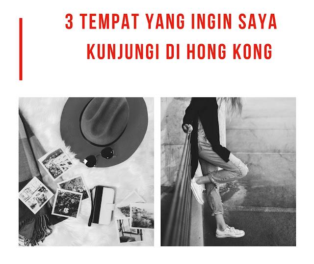 3 Tempat yang Ingin Saya Kunjungi di Hong Kong