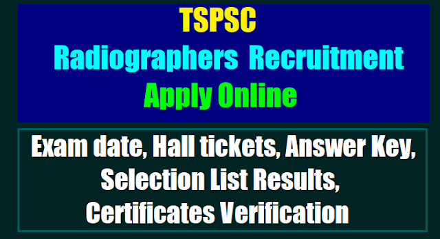 tspsc Radiographers recruitment 2017,Radiographers online application form,Radiographers hall tickets answer key,selection list results,exam pattern,selection procedure