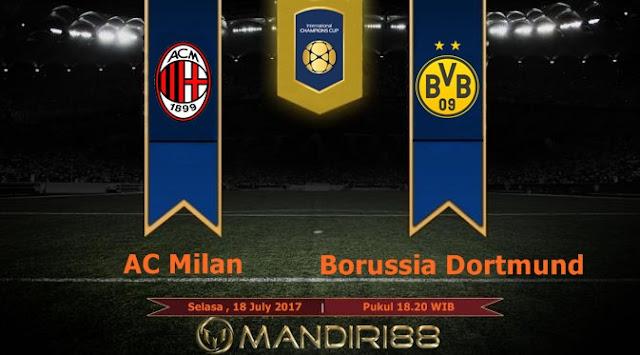 Prediksi Bola : AC Milan Vs Borussia Dortmund , Selasa 18 July 2017 Pukul 18.20 WIB