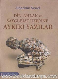 Alaeddin Şenel - Din-Ahlak ve Saygı-Biat Üzerine Aykırı Yazılar