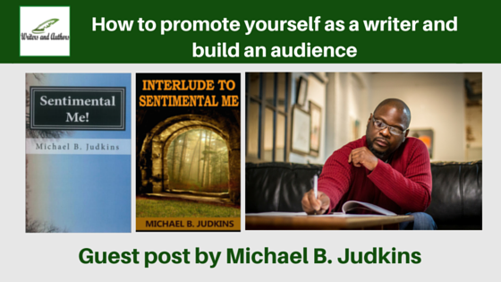 How to promote yourself as a writer and build an audience, guest post by Michael B. Judkins @MJudkins2 @iReadBookTours