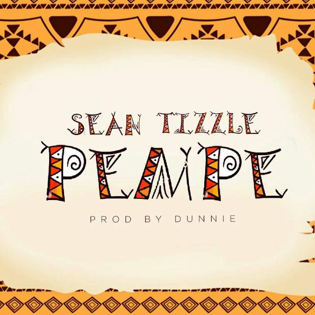 [Music] Sean Tizzle – Pempe (Prod by Dunnie) | @iamseantizzle