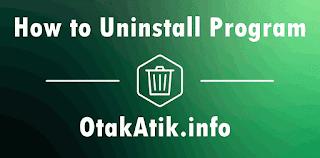 Cara Menghapus (Uninstall) Aplikasi di Laptop dengan Benar