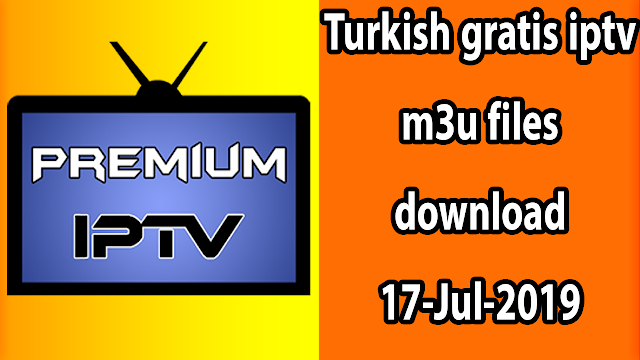 Turkish gratis iptv m3u files download 17-Jul-2019