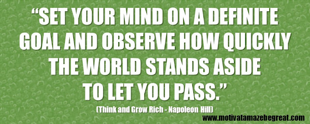 "56 Best Think And Grow Rich Quotes by Napoleon Hill: ""Set your mind on a definite goal and observe how quickly the world stands aside to let you pass."""