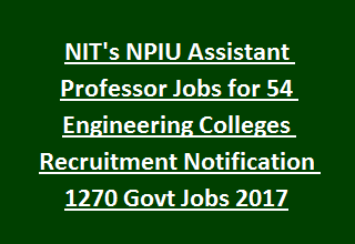 NIT's NPIU Assistant Professor Jobs for 54 Engineering Colleges Recruitment Notification 1270 Govt Jobs 2017