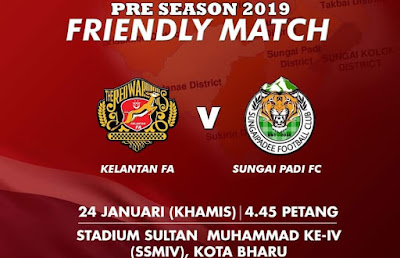 Live Streaming Kelantan vs Sungai Padi FC Friendly Match 24.1.2019