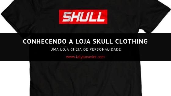 Conhecendo a Loja Skull Clothing︱UMA LOJA CHEIA DE PERSONALIDADE