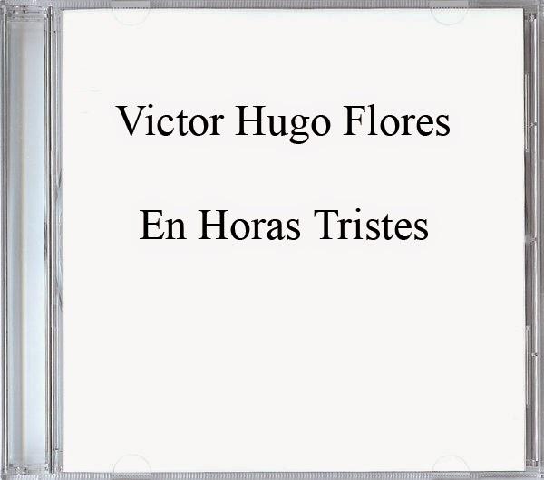 Victor Hugo Flores-En Horas Tristes-