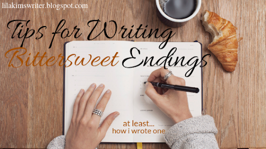 TIPS FOR WRITING BITTERSWEET ENDINGS // at least... how i wrote one!