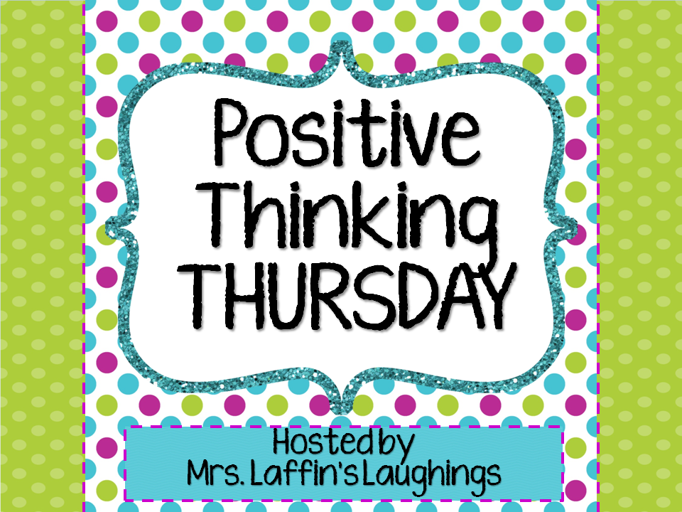 http://mrslaffinslaughings.blogspot.com/2014/07/positive-thinking-thursday-7-31-14.html
