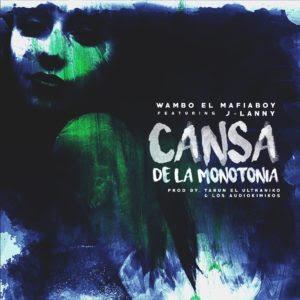 Wambo El Mafiaboy Ft J-Lanny – Cansa De La Monotonia