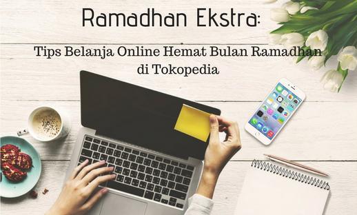 tips belanja online hemat bulan ramadhan di tokopedia
