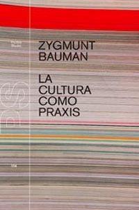 """""""La cultura como praxis"""" - Z. Bauman"""