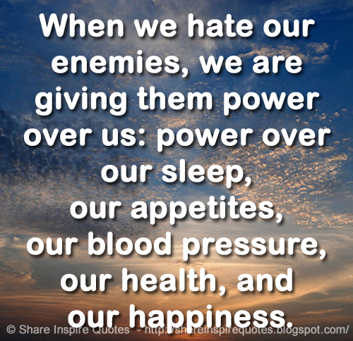 When We Hate Our Enemies We Are Giving Them Power Over Us