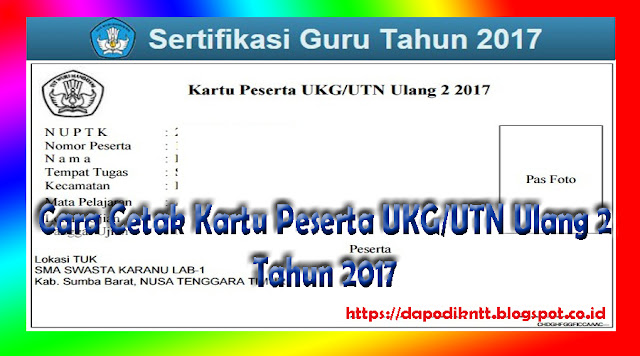 http://dapodikntt.blogspot.co.id/2017/11/cara-cetak-kartu-peserta-ukgutn-ulang-2.html