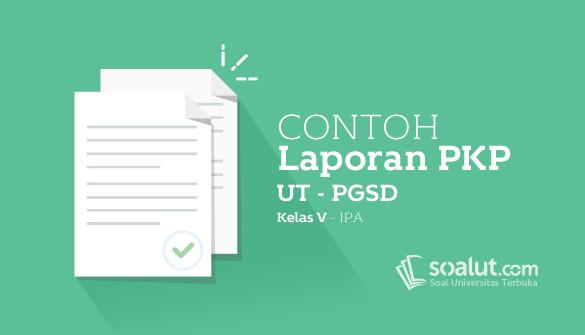 Contoh Laporan PKP UT PGSD Kelas V Mata Pelajaran IPA