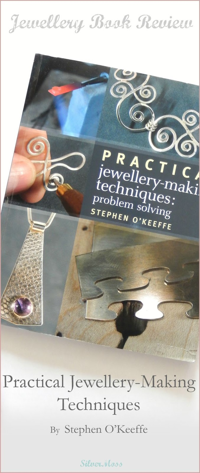 Book Review by SilverMoss - Practical Jewellery Making Techniques