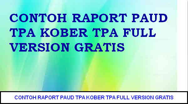 Download CONTOH RAPORT PAUD TPA KOBER TPA FULL VERSION GRATIS