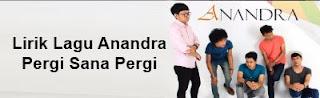 Lirik Lagu Anandra - Pergi Sana Pergi
