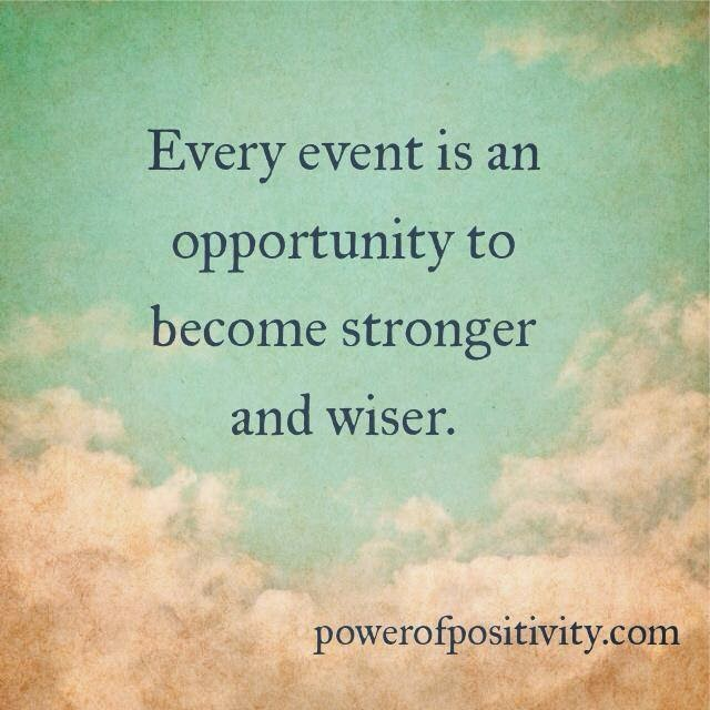 Every Event Is An Opportunity To Become Stronger And Wiser Quotes