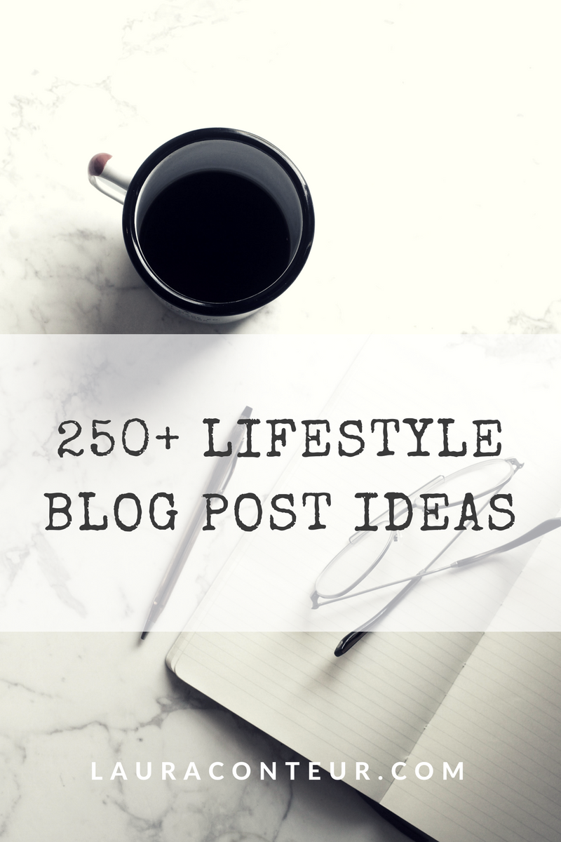 250+ Lifestyle Blog Post Ideas