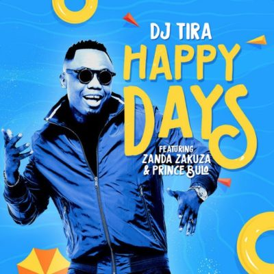 DJ Tira Ft. Zanda Zakuza & Prince Bulo - Happy Days