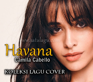 Kompilasi Lagu Havana Mp3 Camila Cabello Versi Cover Full Rar, Download Lagu Cover Havana Mp3, Koleksi Cover Havana Mp3 Rar, Havana Rar, Havana Koplo Mp3, Havana Versi Koplo Rar