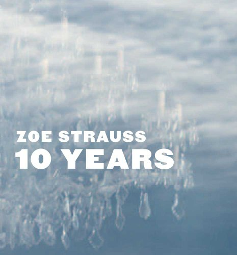 Zoe Strauss  10 Years (Int'l Center of Photography, New York  Exhibition Catalogue) by Peter Barberie