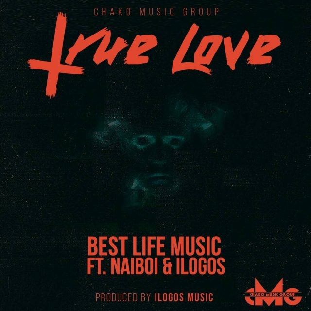 Best Life Music Ft Naiboi & Ilogos - True Love