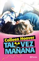 http://elrincondealexiaandbooks.blogspot.com.es/2016/11/resena-tal-vez-manana-de-colleen-hoover.html