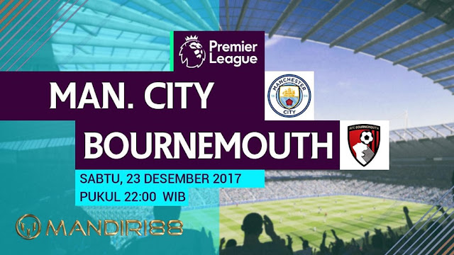 Prediksi Bola : Manchester City Vs AFC Bournemouth , Sabtu 23 Desember 2017 Pukul 22.00 WIB