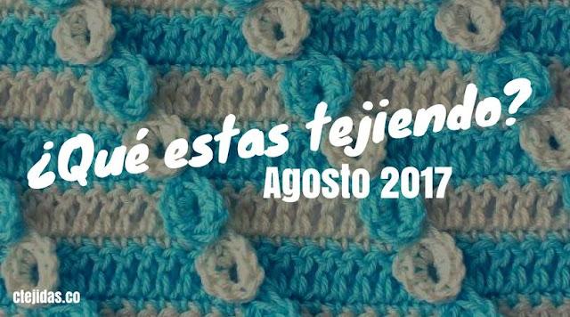 Club CTejidas - ¿Qué estás Tejiendo? | Agosto 2017