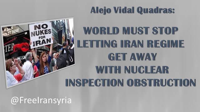 WORLD MUST STOP LETTING IRAN REGIME GET AWAY WITH NUCLEAR INSPECTION OBSTRUCTION Alejo Vidal-Quadras