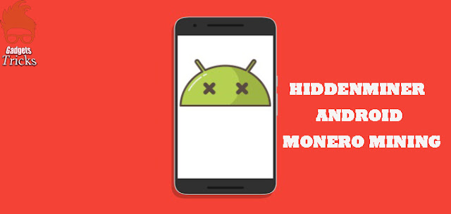 Hiddenminer Android Monero Mining Malware Potentially Elbow Grease Device Failure