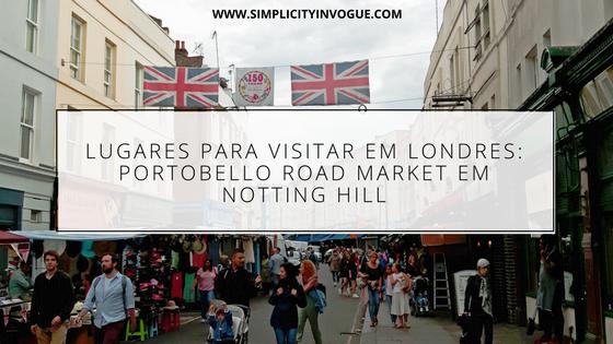 Lugares para visitar em Londres: Portobello Road Market em Notting Hill - o que fazer em londres, dicas de viagem, Londres