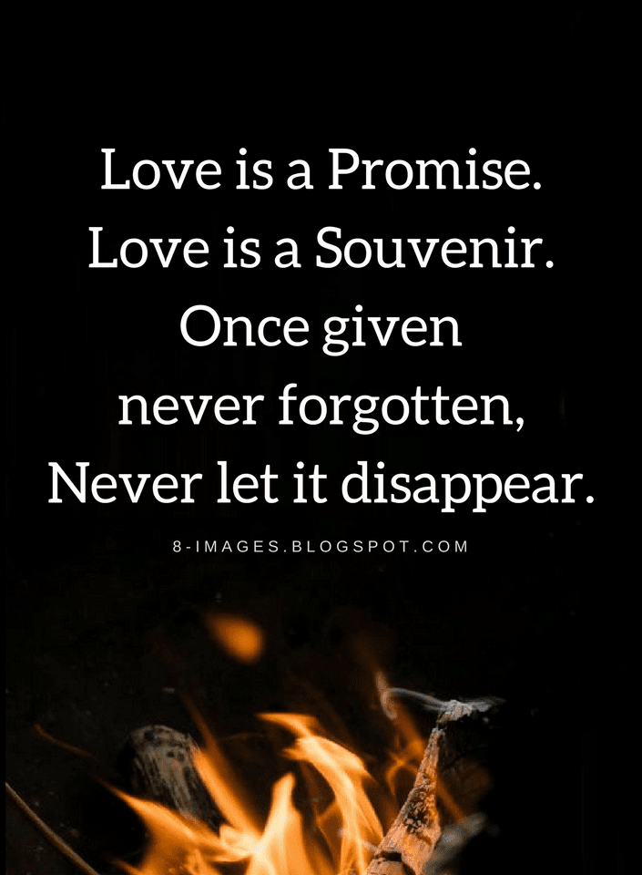 Love Quotes Love Is A Promise Love Is A Souvenir Once Given Never