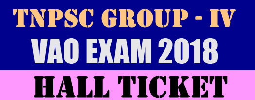 Download Your Hall Ticket for Group 4 and VAO Exam 2018