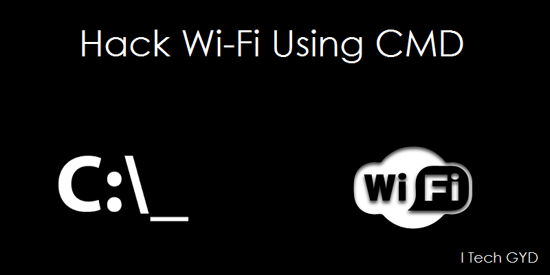 How to Hack Wi-Fi Password Using CMD 2019 - I Tech GYD