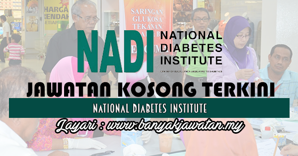 Jawatan Kosong 2017 di National Diabetes Institute www.banyakjawatan.my