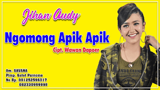 Lirik Lagu Ngomong Apik Apik - Jihan Audy