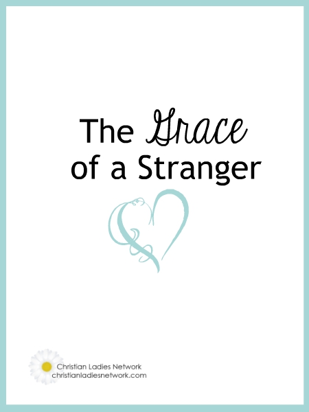 The Grace of a Stranger - The Christian Ladies Network