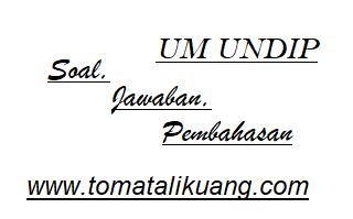 soal um undip; pembahasan soal um undip; www.tomatalikuang.com