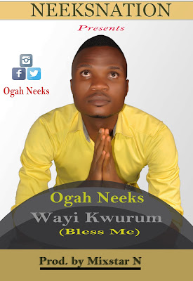 Wayi%2BKwurum%2Bwith%2Bsong (Music) Ogah Neeks - Wahi kwurum (Bless Me)