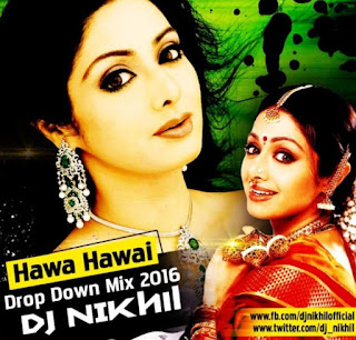 Hawa-Hawai-(Mr.-India-Drop-Down-Mix-2016-Dj-NIKhil