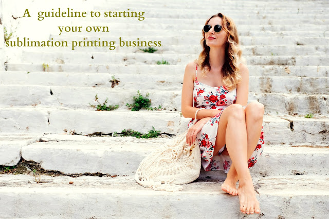 A Guideline To Starting Your Own Sublimation Printing Business