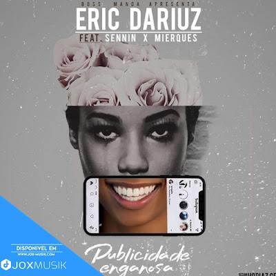 Eric Dariuz - Publicidade Enganosa (Ft. Mierques e  Sennin)