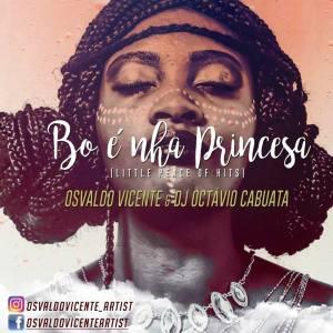 Osvaldo Vicente Feat. DJ Octávio Cabuata - Bo é Nha Princesa